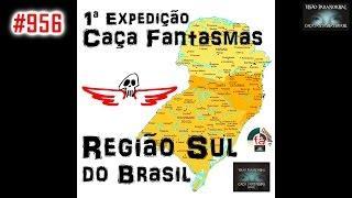 1 Expedição Região Sul do Brasil   Caça Fantasmas Brasil #956