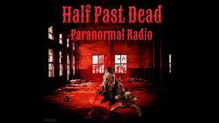 Half Past Dead Paranormal Radio NETWORK INTRODUCTION
