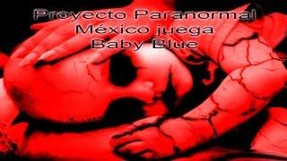 Baby Blue - Proyecto Paranormal México Juega Baby Blue