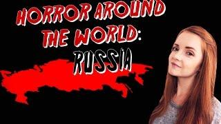 ✈ Horror Around the World ✈ Episode 8: RUSSIA
