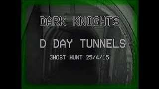 dark knights ghost hunt D day tunnels 25/4/2015