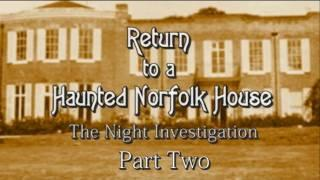 RETURN TO A HAUNTED NORFOLK HOUSE - REAL PARANORMAL ACTIVITY - PART TWO