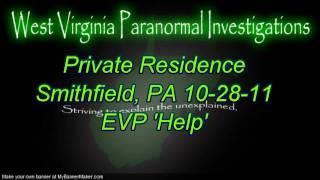 W.V.P.I. @ Private Residence Smithfield, PA EVP 'Help'