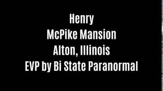 Henry EVP Captured At McPike Mansion By Bi State Paranormal
