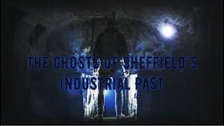The Ghosts Of Sheffield's Industrial Past | Soul Reaper Paranormal