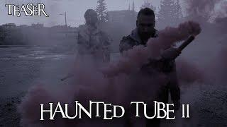 HAUNTED TUBE 2 | OFFICIAL TEASER