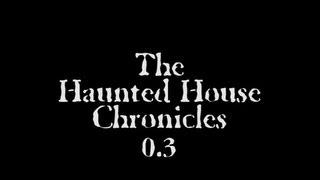 THE HAUNTED HOUSE CHRONICLES 0.3 - REAL PARANORMAL ACTIVITY