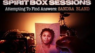 Sandra Bland: SPIRIT BOX SESSIONS. Attempting to find answers.
