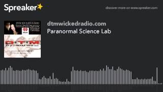 Paranormal Science Lab (part 3 of 3)