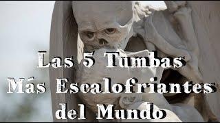 Las 5 Tumbas Más Escalofriantes del Mundo