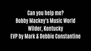 Can You Help Me EVP Captured At Bobby Mackeys By Mark & Debby Constantine