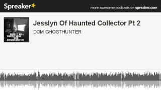 Jesslyn Of Haunted Collector Pt 2 (made with Spreaker)