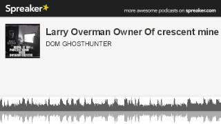 Larry Overman Owner Of crescent mine (made with Spreaker)