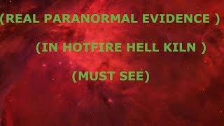 REAL PARANORMAL EVIDENCE IN HELLFIRE HOT KILN (MUST SEE)