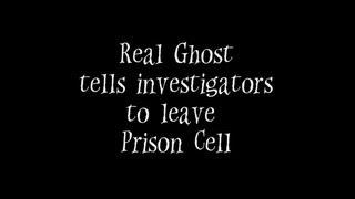 Real Ghost Tells Investigators To Leave Prison Cell