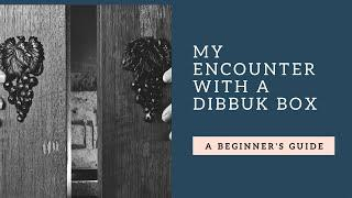 My encounter with a Dibbuk Box
