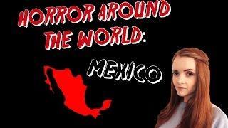 ✈ Horror Around the World ✈ Episode 5: MEXICO