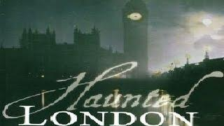 MOST HAUNTED LONDON (SUPERNATURAL PARANORMAL GHOST DOCUMENTARY)