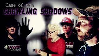 Case of the Crawling Shadows - Virginia Paranormal Investigations