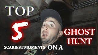 TOP 5 REAL SCARY MOMENTS ON A GHOST HUNT
