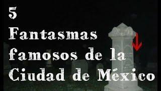 5 Fantasmas Famosos de la Ciudad de México