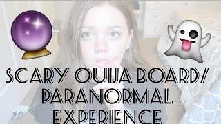 SCARY OUIJA BOARD/PARANORMAL EXPERIENCE