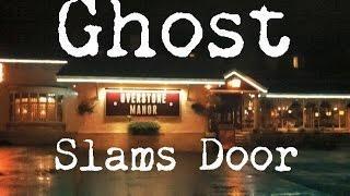 Ghost Slams Door!!!