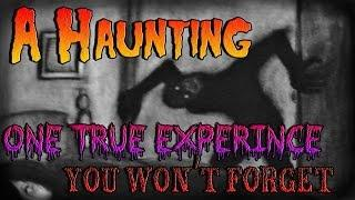 A Haunting, One True Experience YOU Won't Forget