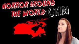 ✈ Horror Around the World ✈ Episode 7: CANADA