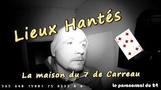 Lieux hantés- La maison du 7 de Carreau