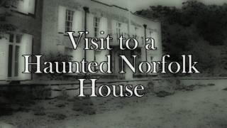 A VISIT TO A HAUNTED NORFOLK HOUSE - REAL PARANORMAL ACTIVITY CAUGHT ON CAMERA