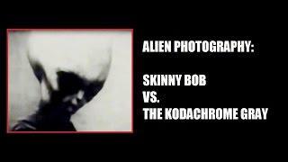 ALIEN PHOTOGRAPHY:  Skinny Bob Vs. The Kodachrome Gray