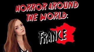 ✈ Horror Around the World ✈ Episode 6: FRANCE