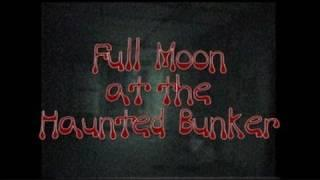 FULL MOON AT THE HAUNTED BUNKER