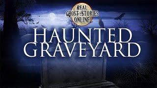 Haunted Graveyard | Real Ghost Stories & Paranormal Podcast