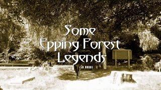SOME EPPING FOREST LEGENDS - A Mini Para-Documentary