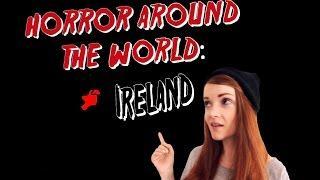 ✈ Horror Around the World ✈ Episode 3: IRELAND