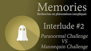Memories : Interlude #2 - Paranormal Challenge VS Mannequin Challenge