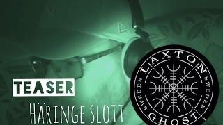 L.T.G.S Ghosthunt Teaser of Häringe Slott / Haunted Castle. LaxTon Ghost Sweden Spökjägare