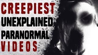 5 Creepiest Unexplained Paranormal Videos