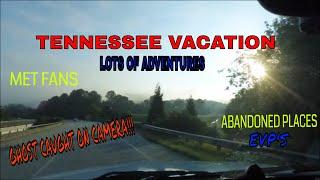 TN VACATION/ABANDONED PLACES/FUN TIMES/MEETING A FAN...ALL IN THIS VIDEO!!