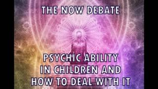 My Child's Psychic | Advice for Parents of Psychic Indego Children | Now Debate Episode 2.