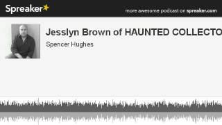 Jesslyn Brown of HAUNTED COLLECTOR (made with Spreaker)