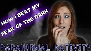 How I Beat My Fear of the Dark