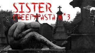 CREEPYPASTA N*3 SISTER [FR]