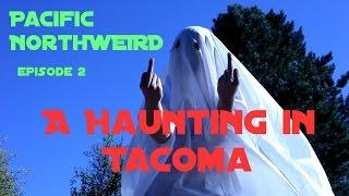A Haunting In Tacoma   Pacific NorthWEIRD episode 02