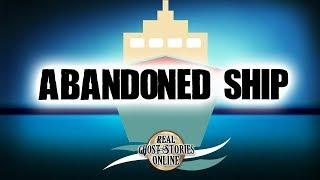 Abandoned Ship | Ghost Stories, Paranormal, Supernatural, Haunting, Horror