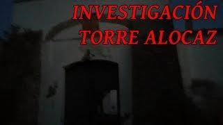 INVESTIGACIÓN PARANORMAL TORRE ALOCAZ (paranormal,fantasmas,casas abandonadas)
