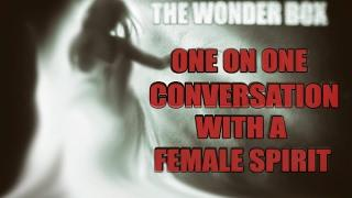 Intense One on One Morning Session with a Female Spirit - The Wonder Box