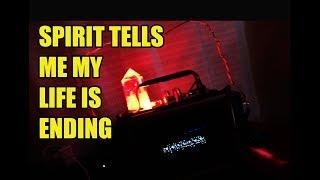 "Spirit tells me ""YOUR LIFE IS ENDING"". Hear It. Real Spirit Communication."